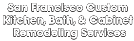San Francisco Custom Kitchen, Bath, & Cabinet Remodeling Services_wht-We do kitchen & bath remodeling, home renovations, custom lighting, custom cabinet installation, cabinet refacing and refinishing, outdoor kitchens, commercial kitchen, countertops, and more